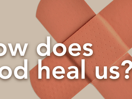 How Does God Heal Us?