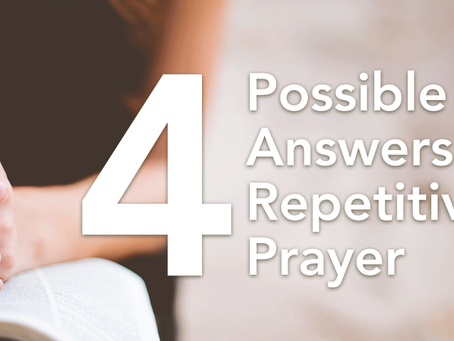 4 Possible Answers to Repetitive Prayer