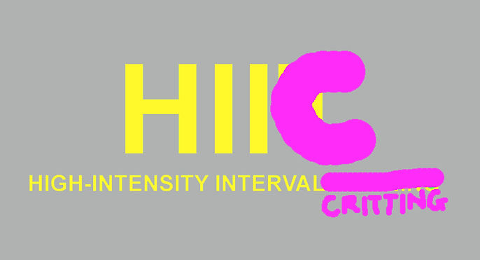 Grey background with yellow type reading HII and then the last letter is covered with pink paint written C. Below yellow text says 'High-Intensity Interval' and the last word is crossed ou in pink and replaced with 'Critting'