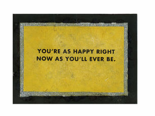 You're as Happy Right Now as You'll Ever Be