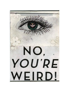 No You are Weird
