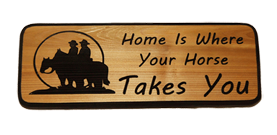 Home Is Where Your Horse Takes You Cedar Sign