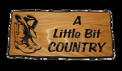 A Little Bit Country Cedar Sign