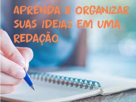 Aprenda a organizar suas ideias em uma REDAÇÃO