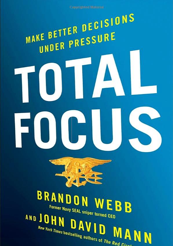 https://www.amazon.com/Total-Focus-Better-Decisions-Pressure/dp/0735214514/ref=sr_1_1?ie=UTF8&qid=1542395833&sr=8-1&keywords=brandon+webb+total+focus