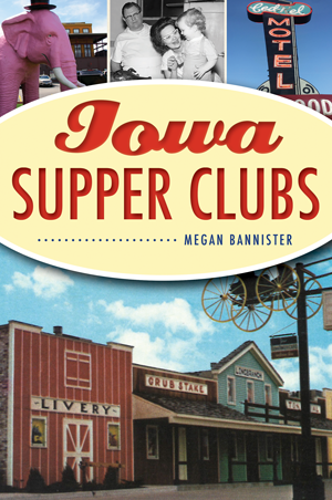 Iowa Supper Clubs by Megan Bannister