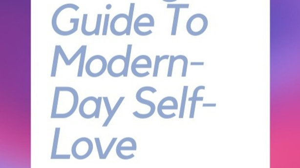 A Rough Guide To Modern-Day Self-Love