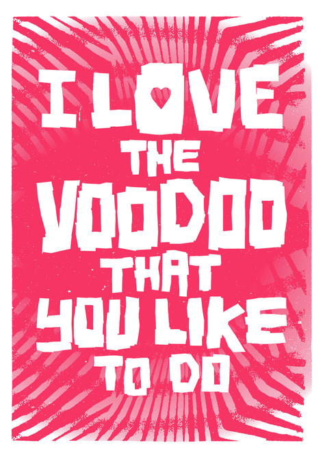 I LOVE THE VOODOO THAT YOU LIKE TO DO