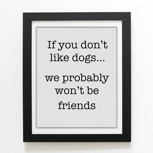 Print - If you don't like dogs...