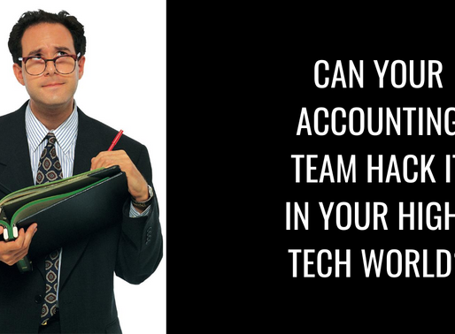 Can Your Accounting Team Hack It in Your High-Tech World?