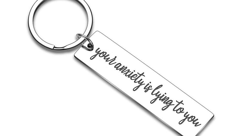 Your anxiety is lying to you Keyring
