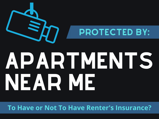 To Have or Not To Have Protection? Renters Insurance & You