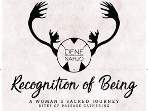 Apply Now to Dene Nahjo's 2nd Recognition of Being - Rites of Passage - Indigenous Women's Gathering