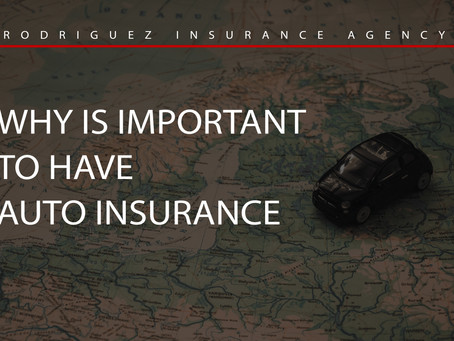 WHY IS IMPORTANT TO HAVE AUTO INSURANCE