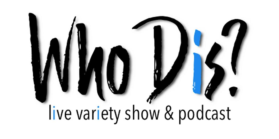 Who Dis? Live Show