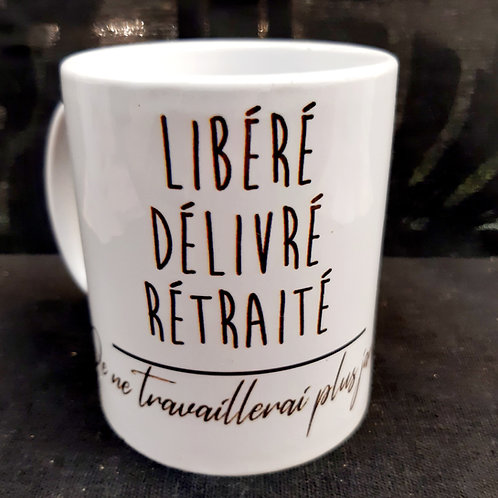 """Mug """"Libéré, délivré, Retraité"""""""