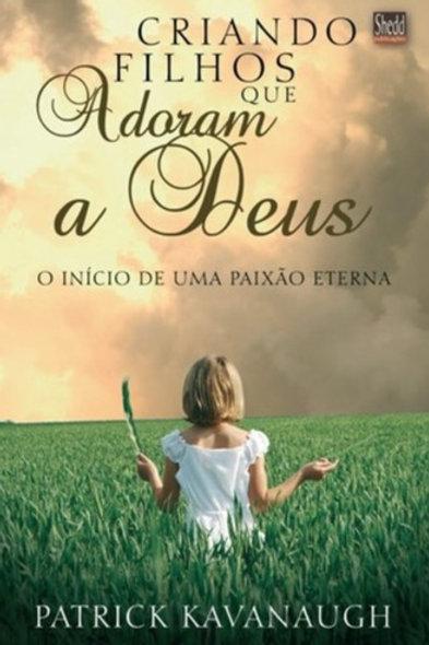 Criando Filhos que Adoram a Deus - O Início de uma Paixão Eterna