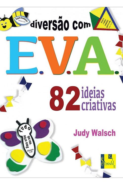 Diversão com E.V.A. - 82 Ideias Criativas