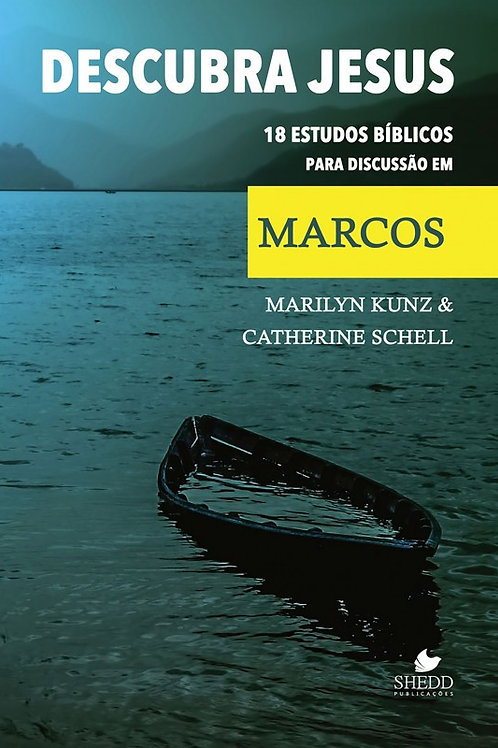 Descubra Jesus - 18 Estudos Bíblicos para Discussão em Marcos