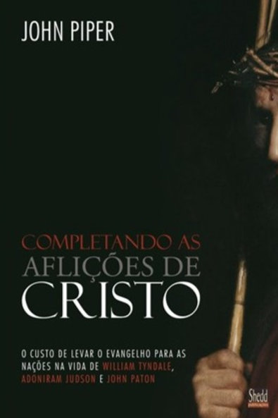 Completando as Aflições de Cristo - O Custo de Levar o Evangelho para as Nações