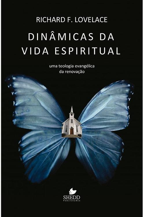 Dinâmicas da Vida Espiritual - Uma Teologia Evangélica da Renovação