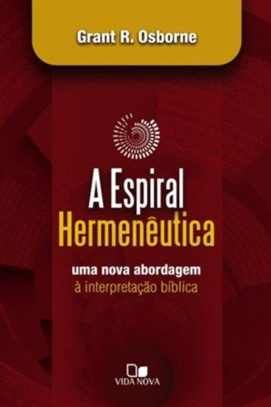 A Espiral Hermenêutica - Uma Nova Abordagem à Interpretação Bíblica
