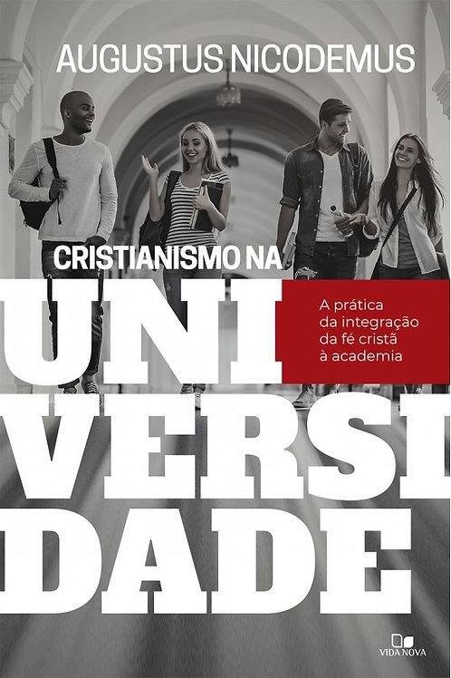 Cristianismo na Universidade - A Prática da Integração da Fé Cristã à Academia
