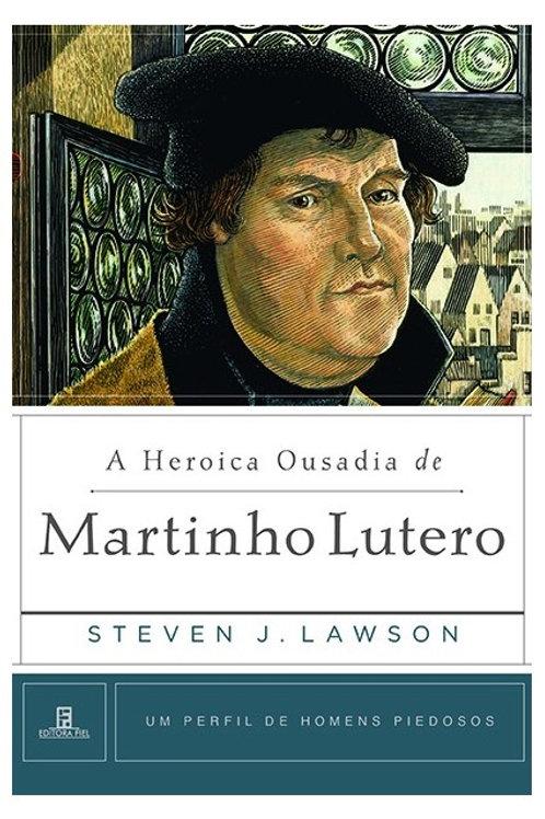 A Heroica Ousadia de Martinho Lutero: Um Perfil de Homens Piedosos