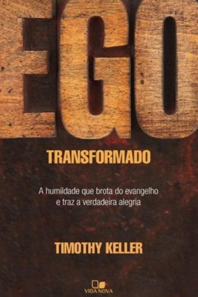 Ego Transformado - Humildade que Brota do Evangelho e Traz a Verdadeira Alegria