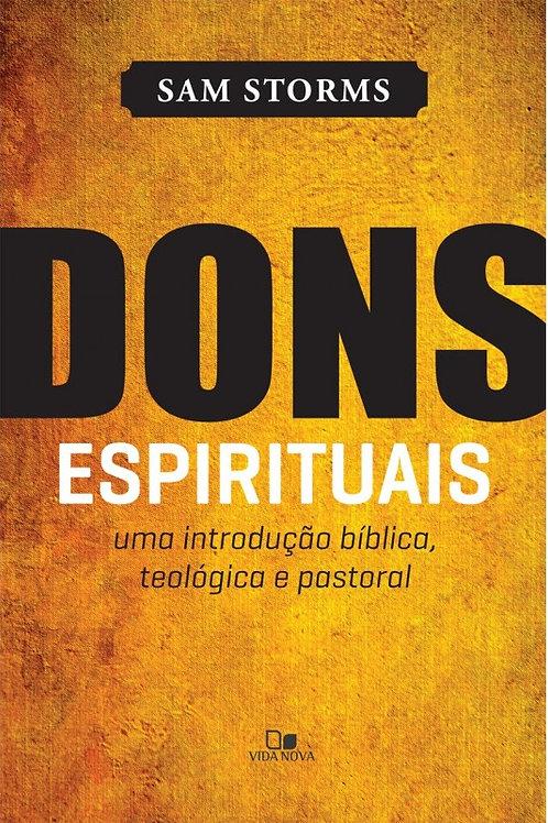 Dons Espirituais - Uma Introdução Bíblica, Teológica e Pastoral