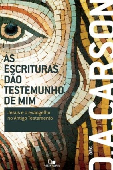 As Escrituras dão Testemunho de Mim - Jesus e o Evangelho no Antigo Testamento