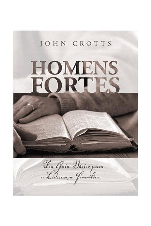 Homens Fortes: Um Guia Básico para Liderança Familiar