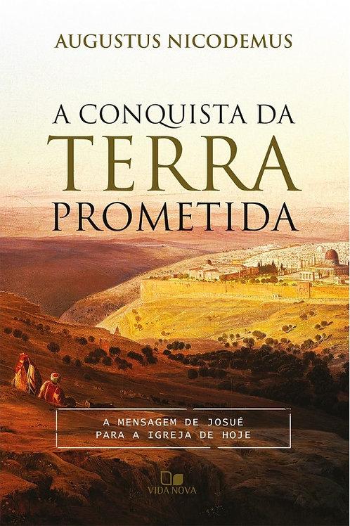 A Conquista da Terra Prometida - A Mensagem de Josué para a Igreja de Hoje