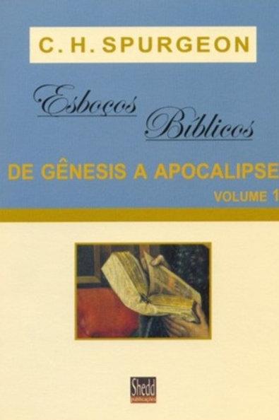 Esboços Bíblicos de Gênesis a Apocalipse - Volume 1