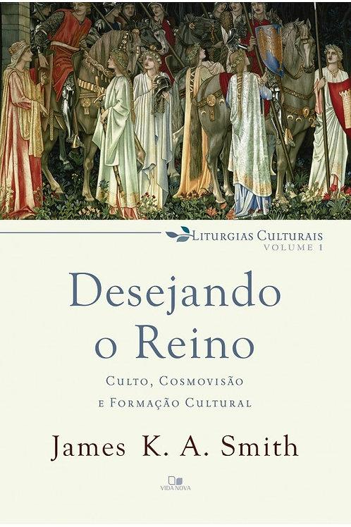 Desejando o Reino: Culto, Cosmovisão e Formação Cultural - Liturgias Culturais 1