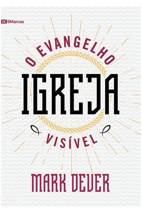 IX Marcas - Igreja: O Evangelho Visível
