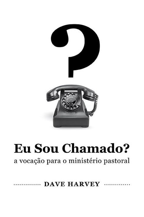 Eu Sou Chamado?: A Vocação para o Ministério Pastoral