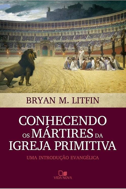 Conhecendo os Mártires da Igreja Primitiva - Uma Introdução Evangélica