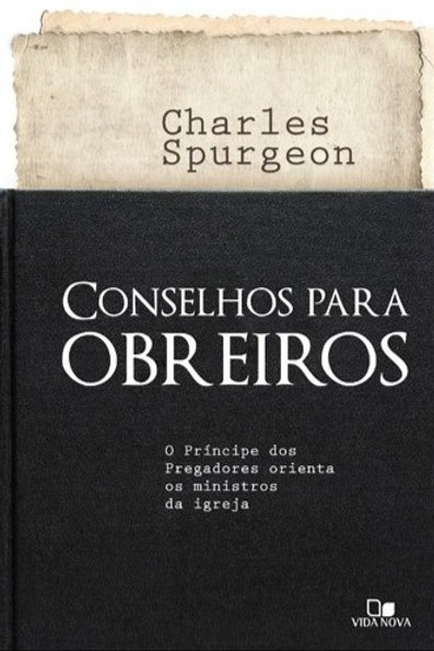Conselhos para Obreiros - O Príncipe dos Pregadores Orienta Ministros da Igreja