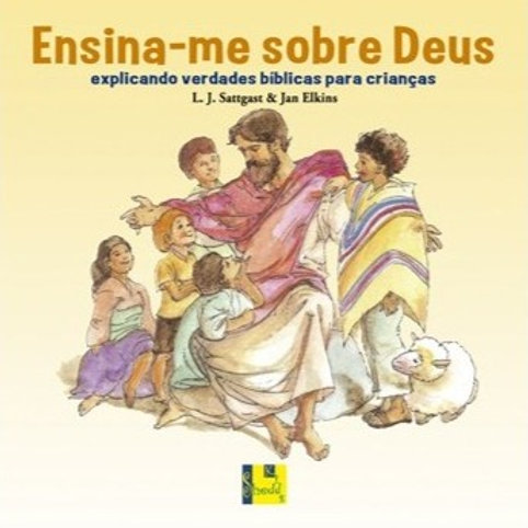 Ensina-me Sobre Deus - Explicando Verdades Bíblicas para Crianças