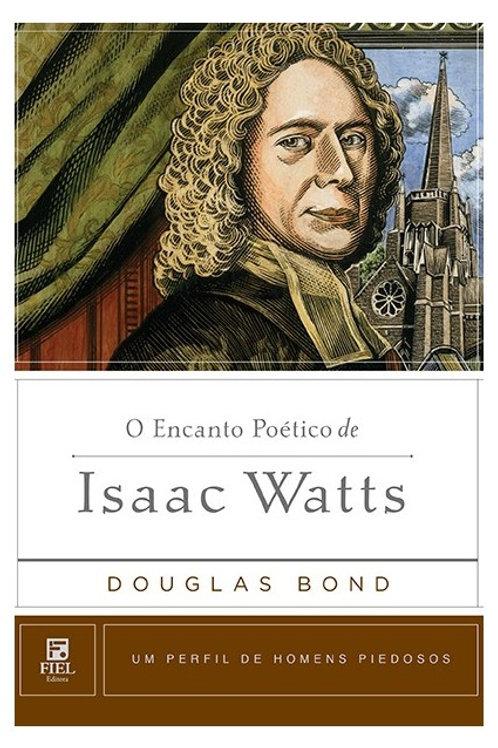 O Encanto Poético de Isaac Watts - Um Perfil de Homens Piedosos
