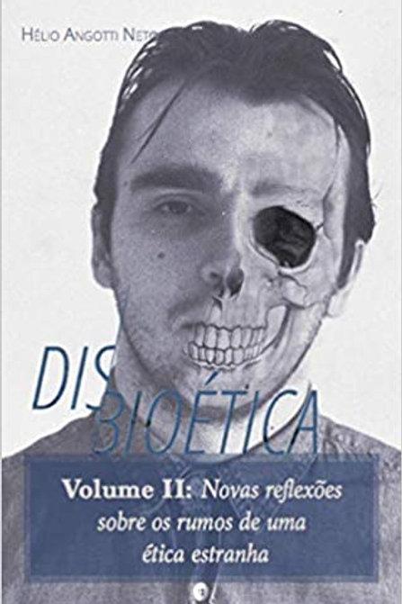 Disbioética - Vol. 2 - Novas Reflexões Sobre o Rumo de uma Ética Estranha