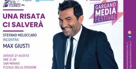 """Max Giusti al """"Gargano Media Festival"""" con """"Una risata ci salverà"""""""