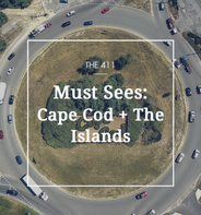 The 411: Cape Cod + The Islands