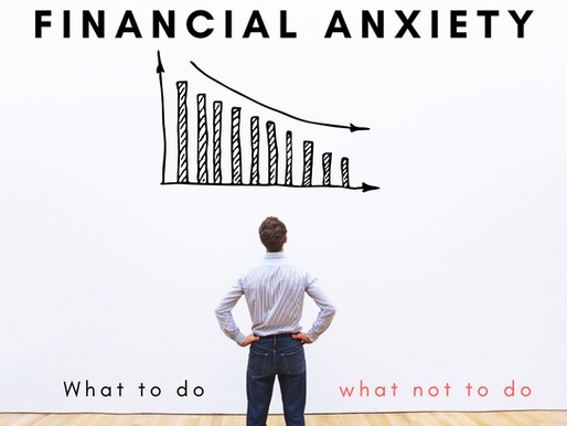 Financial Anxiety: What To Do... and What Not To Do