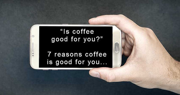 Phone in hand, Google search, Is Coffee good for you?