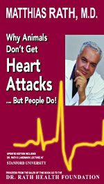 Why Animals Don't Get Heart Attacks ...But People Do! by Matthias Rath, M.D.