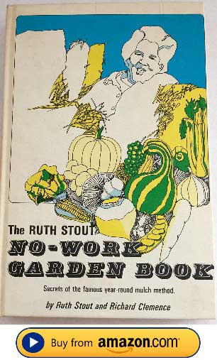 Secrets of the Famous Year Round Mulch Method by Ruth Stout