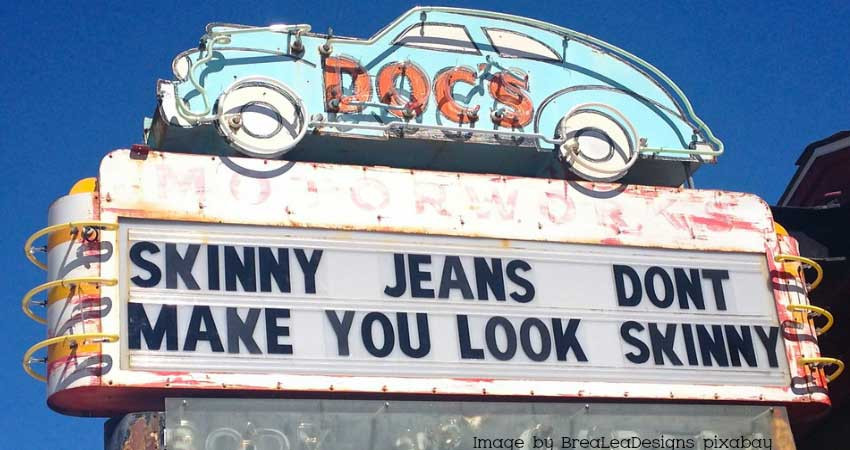 Skinny Jeans Don't Make You Look Skinny Sign