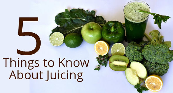5 Things to Know About Juicing.